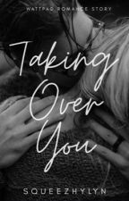 Taking Over You by cellceline_