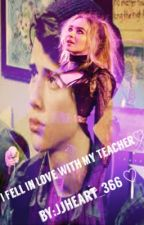 I Fell In Love With My Teacher ~J.M (completed) by Jjheart_366