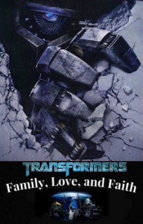 Family Love And Faith {A Transformers Fanfic} - Galloway