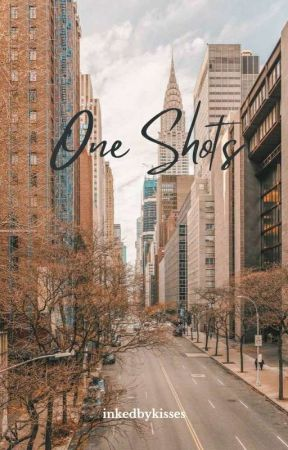 One Shots ❤ by inkedbykisses