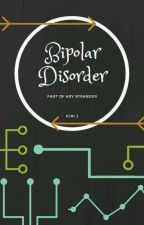 Bipolar Disorder : Part of Aby Stranger by Kimi_J