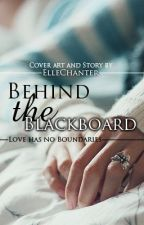 Behind the Blackboard -On hold until I finish Destiny of three- by ElleChanter