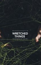 Wretched Things by beammeupscottie_