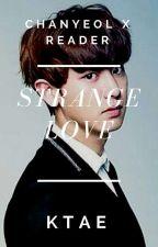 (ON HIATUS)A Strange Love (Chanyeol x Reader)  by Kawaiipotatoe201