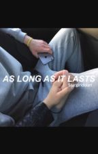 As Long As It Lasts; a Dylan Mitchell Fanfiction by stargirldolan