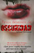 Besos deseosos de oscuridad (+16) by WishQF