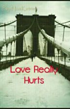 Love Really Hurts (Completed) by NaaKatrina