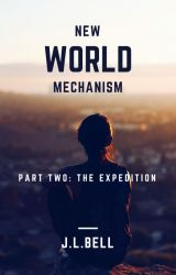 New World Mechanism Part 2 - The Expedition by JennaLBell