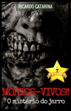 MORTOS-VIVOS!! O Mistério Do Jarro by RicardoCatarina