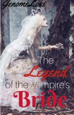 The Legend of the Vampire's Bride [#Wattys2016]                           by genome_loki