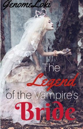 The Legend of the Vampire's Bride by genome_loki