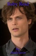 Baby Reid ( spencer Reid X reader fanfic ) by shadytacos
