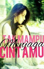 Tak Mampu Menjaga Cintamu by miss_niqabis98