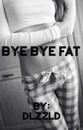 Bye Bye Fat by DlzzlD