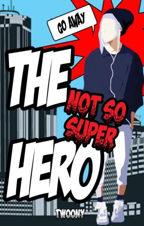 The Not So Super Hero by Twoony