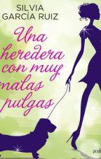 Una heredera con muy malas pulgas - Silvia García Ruiz by CristinaBentancour
