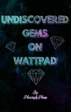 Undiscovered Gems On Wattpad by PleasinglyPlump