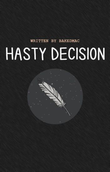 Hasty Decision (Completed)
