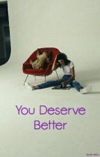 You Deserve Better by Mei34562