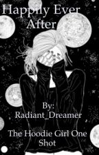 The Hoodie Girl One Shot - Happily Ever After by Radiant_dreamer