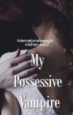 My Possessive Vampire [Fanfiction.com] [Internationalsassgirl] #Romitri by iristhecutie02