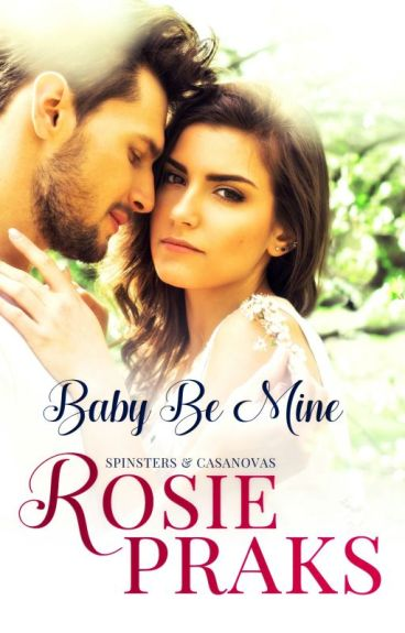 Baby Be Mine (Spinsters and Casanovas: Clarice & Hunter Book 1)