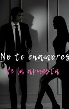 No te enamores de la apuesta. TERMINADA #PTL1 by desquisiada67