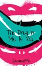 The Drug In Me Is You (FIR Fanfic) by CrashFire1996