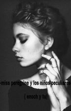 -miss peregrine y los niños peculiares- ( enoch y tu) by Sofichu-chan