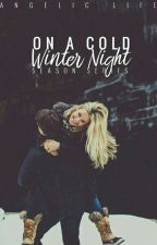 On A Cold Winter Night (The Season Series Book#1) by AngelicLife_2001