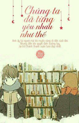 Đọc truyện Chúng ta đã từng yêu nhau như thế - Lam