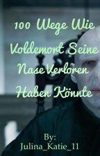 100 Wege wie Voldemort seine Nase verloren haben könnte!!!  #WatticalArward2017  by Julina_Katie_11