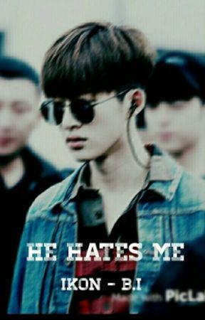 He Hates Me | iKON - B.I by HopexHopie