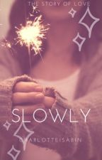 Slowly- an AmazingPhil x reader  by CharlotteIsABin