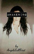 Awakening by AngelsFallFirst