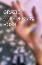 GRAZIE {♡}FEDERICO ROSSI  by MartinaDeLuca200229