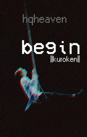 begin ||kuroken|| by hqheaven