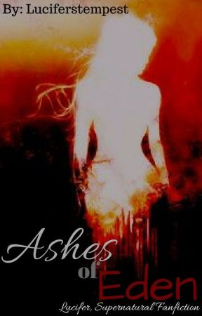 Ashes of Eden (Lucifer, Supernatural fanfiction) by luciferstempest