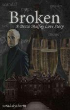 Broken: a Draco Malfoy Love Story by sarahslytherin