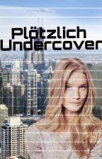 Plötzlich Undercover by littleFlower2369