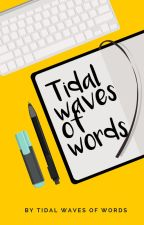 Tidal Waves Of Words by TidalWavesOfWords