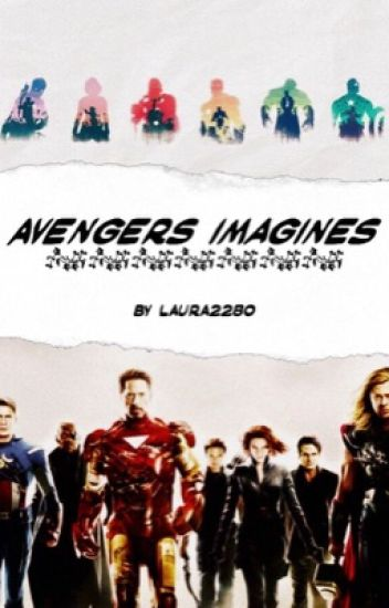 The Avengers Imagines - Laura Hux - Wattpad