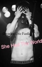 She Had The World (Brendon Urie Fanfic) by kekemg12
