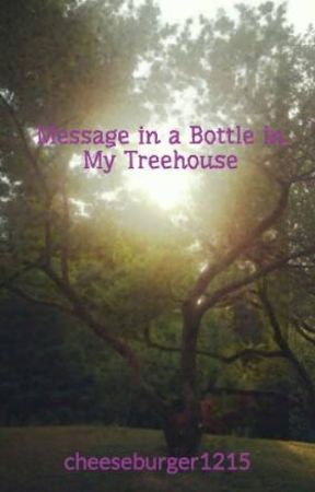 Message in a Bottle in My Treehouse by cheeseburger1215