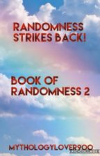 Randomness Strikes Back! Book of Randomness 2 by MythologyLover900