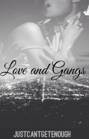 Love and Gangs by Justcantgetenough