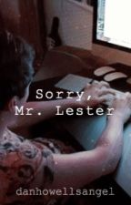 Sorry, Mr. Lester by danhowellsangel