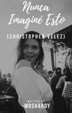Nunca imaginé esto-Christopher Vélez #Wattys2017 by LoveNutellaChoco