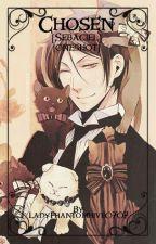 Chosen || Kuroshitsuji by LadyPhantomhive0707