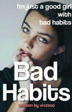 Bad Habits  by vivzsoo